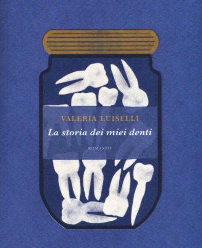 copertina del libro Storia dei miei denti di Valeria Luiselli